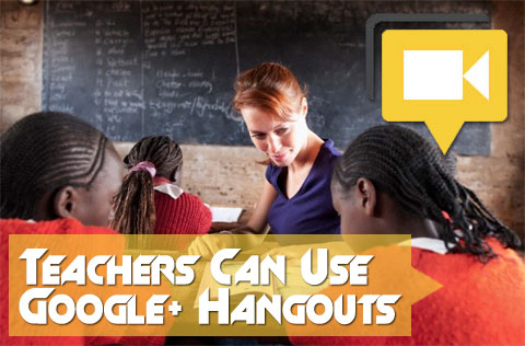 Teachers Can Use Google+ Hangouts