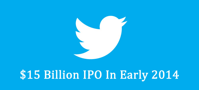 Twitter May Hit the US Stock Market With $15 Billion IPO In Early 2014