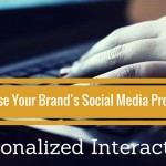Increase Your Brand's Social Media Presence With Personalized Interactions