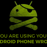 You Are Using Your Android Phone Wrong
