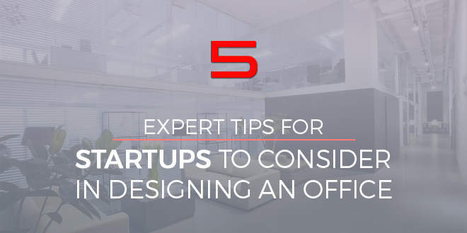 5 Expert Tips For Startups To Consider In Designing An Office